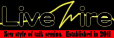 Live Wire -New style of talk session. Established in 2011-